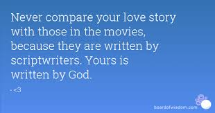 compare your love story with those in the movies because they are