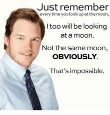 Looking Up Meme - just remember every time you look up at the moon i too will be
