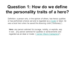 theme question definition question 1 how do we define the personality traits of a hero