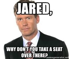 Take A Seat Meme - jared why don t you take a seat over there chris hanson hello