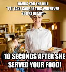 Funny Server Memes - scumbag restaurant server memes quickmeme