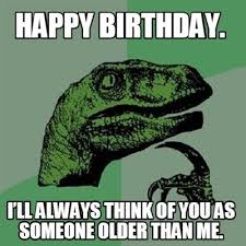Birthday Meme For Friend - top hilarious unique birthday memes to wish friends relatives