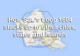 Texas easy click travel images How san antonio 39 s loop 1604 stacks up to cities states islands jpg