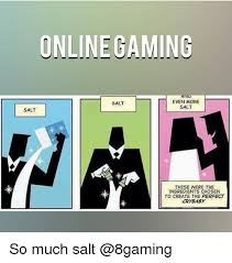 Create A Meme Online - online gaming and even more salt salt salt these were the