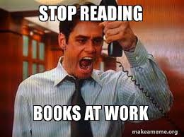 Reading Book Meme - stop reading books at work make a meme