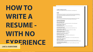 Resume Writing Job by How To Write A Resume With No Job Experience Step By Step
