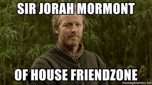 Friendship Zone Meme - sir jorah mormont of house friendzone jorah mormont friendzone