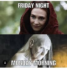 Friday Night Meme - friday night monday morning meme on esmemes com