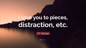 quote distraction j d salinger quote u201ci love you to pieces distraction etc u201d 9