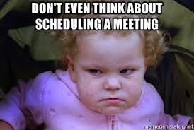 Angry Baby Meme - don t even think about scheduling a meeting ultimate angry baby