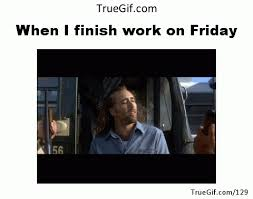 Friday Work Meme - when i finish work on friday
