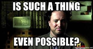 Aliens Guy Meme Generator - is such a thing even possible bothered ancient aliens guy