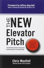 the new elevator pitch chris westfall 9780985414801 amazon com