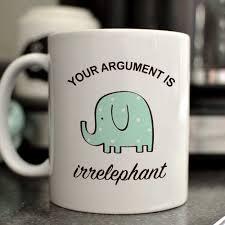 Cute Coffee Cups Your Argument Is Irrelephant Mug Cute Elephant Mug Funny