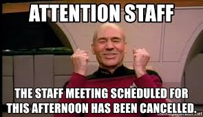 Jean Luc Picard Meme - attention staff the staff meeting scheduled for this afternoon has