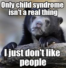 Only Child Meme - confession bear only child syndrome isn t a real thing i just