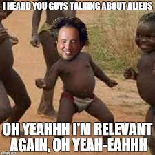 Ancient Alien Guy Meme - alien guy is relevant again imgflip