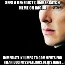 Benedict Cumberbatch Meme - sees a benedict cumberbatch meme on imgur immediately jumps to