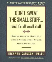 s stuff don t sweat the small stuff and it s all small stuff simple