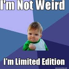 Funny Weird Memes - meme maker im not weird im limited edition