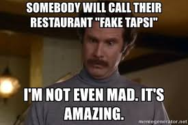 I M Not Even Mad Meme - somebody will call their restaurant fake tapsi i m not even mad