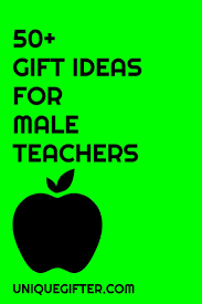 the 25 best male teacher gifts ideas on pinterest male teachers