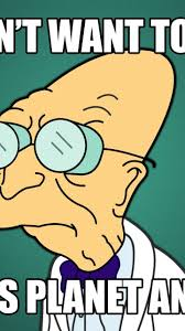 Professor Farnsworth Meme - professor farnsworth meme 100 images tell them i hate them