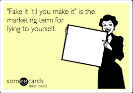 Make An Ecard Meme - fake it til you make it is the marketing term for lying to