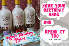 wine birthday a very sweet blog have your birthday cake and drink it too