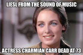 Sound Of Music Meme - von trapp sound of music actress charmian carr obituary