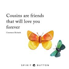 quotes about time with god 31 beautiful cousins quotes on family and friendship spirit button