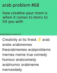 Arab Memes Tumblr - arab problem 68 how creative your mom is when it comes to items to