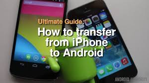 apple to android transfer how to transfer from iphone to android the complete guide