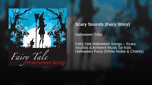 scary sounds fairy story youtube