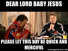 Baby Jesus Meme - dear lord baby jesus please let this day be quick and merciful