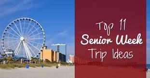 top 11 senior week trip ideas