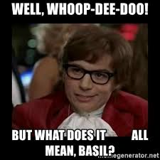 Woopty Doo Meme - what does it all mean basil meme does best of the funny meme