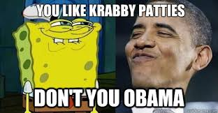 You Like Krabby Patties Meme - you like krabby patties don t you obama obama and spongebob