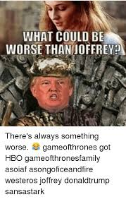 King Joffrey Meme - what could be worse than joffrey there s always something worse