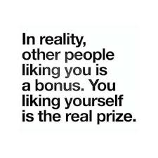 Quotes Of Wisdom And Love by Liking Yourself Is The Real Prize Words Just Words