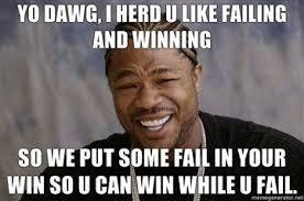 U Win Meme - image 103721 xzibit yo dawg know your meme
