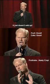 Daniel Tosh Meme - comedian jim gaffigan on fruits cakes fruitcakes
