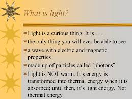 Is Light Energy Light Mystical Magical What Is Light Light Is A Curious Thing