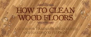 How To Clean Hardwood Laminate Floors How To Clean Wood Floors A Guide For Laminate Engineered And