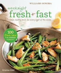 weeknight fresh u0026 fast williams sonoma book by kristine kidd