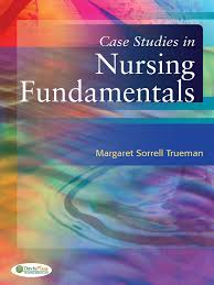 case studies in nursing fundamentals 9780803641204 150314093314