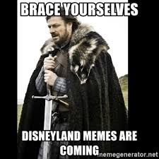 Brace Yourself Memes - brace yourselves disneyland memes are coming prepare yourself
