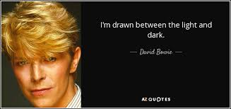 Light And Dark Quotes David Bowie Quote I U0027m Drawn Between The Light And Dark