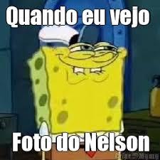 Meme Nelson - quando eu vejo foto do nelson meme criarmeme com br