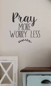 Home Decor Quotes by Pray More Worry Less Vinyl Wall Decal Wall Quotes Bible Quotes